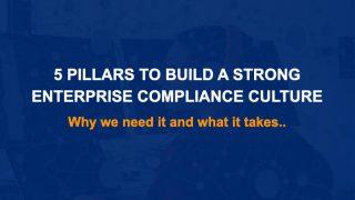 5 PILLARS TO BUILD A STRONG  ENTERPRISE COMPLIANCE CULTURE