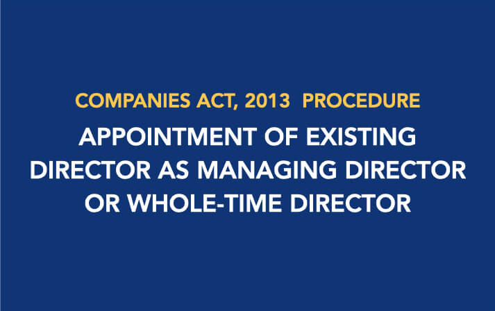Procedure for Appointment of Existing Director as Managing Director or Whole-time Director