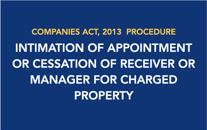 Procedure for Intimation of Appointment or Cessation of Receiver or Manager for Charged Property