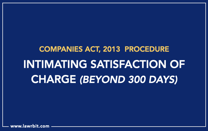 Procedure for Intimating Satisfaction of Charge (Beyond 300 Days)
